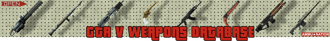 Grand Theft Auto V & GTA Online Weapons Database: Guns, Rifles & Ammu-Nation