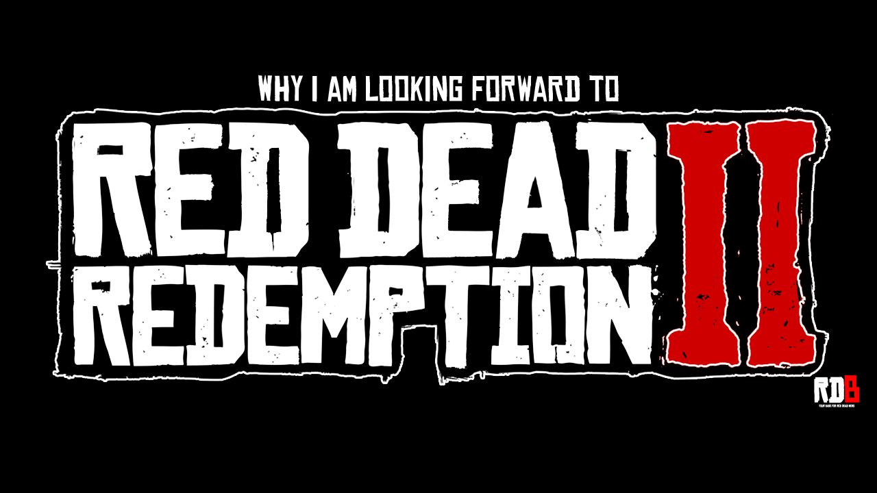 Why I Am Looking Forward To Red Dead Redemption 2